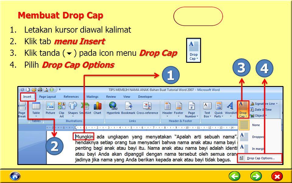 3 4 1 2 Membuat Drop Cap Letakan kursor diawal kalimat