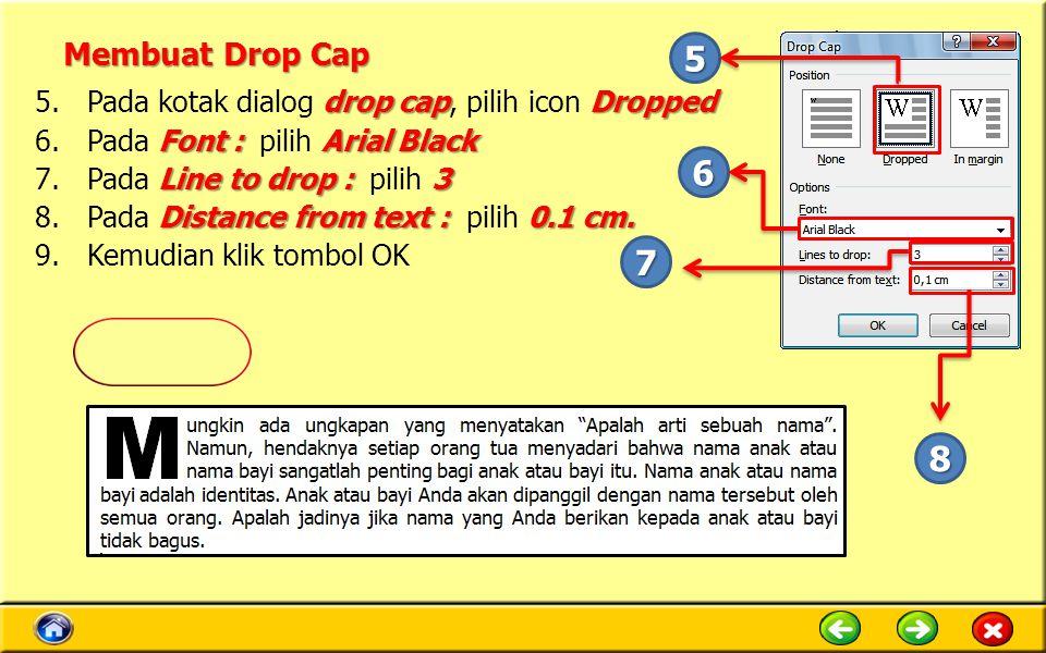 Membuat Drop Cap 5. Pada kotak dialog drop cap, pilih icon Dropped. Pada Font : pilih Arial Black.