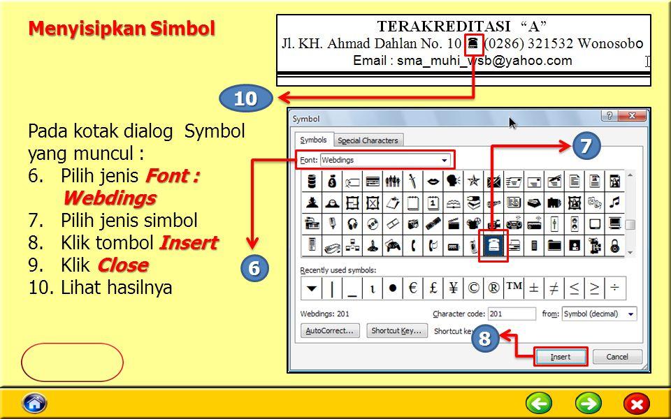 Menyisipkan Simbol 10. Pada kotak dialog Symbol yang muncul : Pilih jenis Font : Webdings. Pilih jenis simbol.