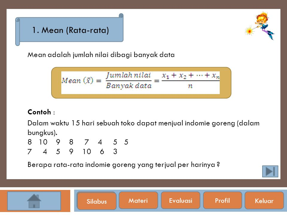 1. Mean (Rata-rata) Mean adalah jumlah nilai dibagi banyak data