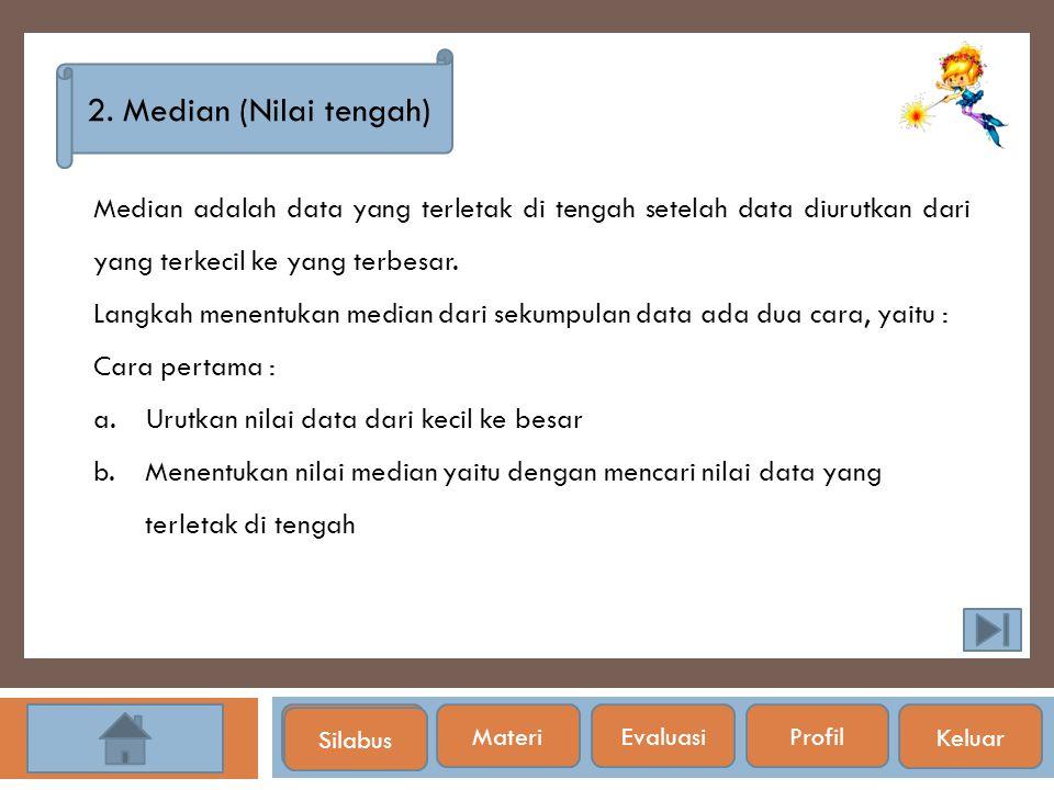 2. Median (Nilai tengah) Median adalah data yang terletak di tengah setelah data diurutkan dari yang terkecil ke yang terbesar.