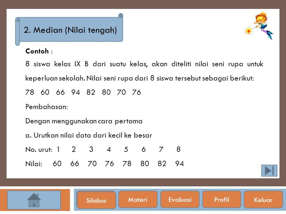 2. Median (Nilai tengah) Contoh :