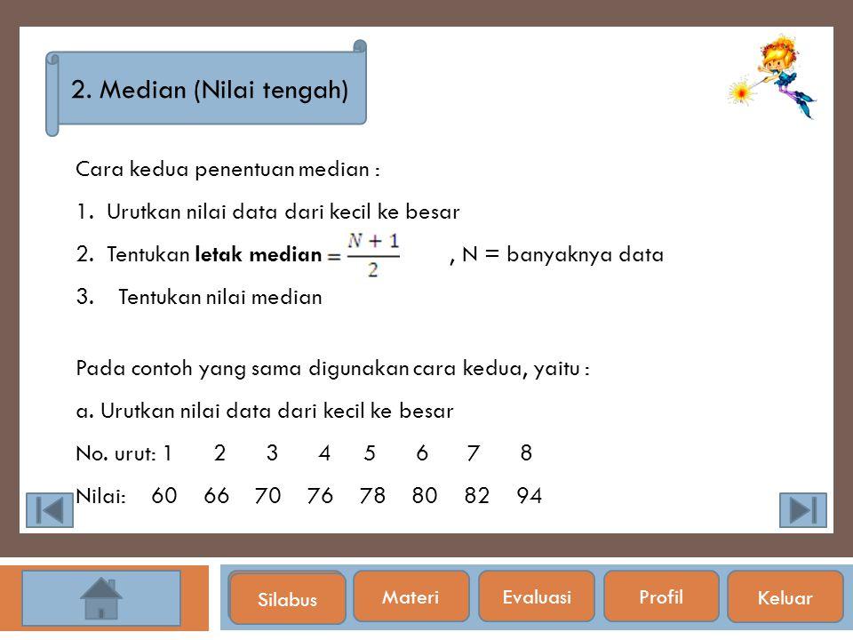 2. Median (Nilai tengah) Cara kedua penentuan median :