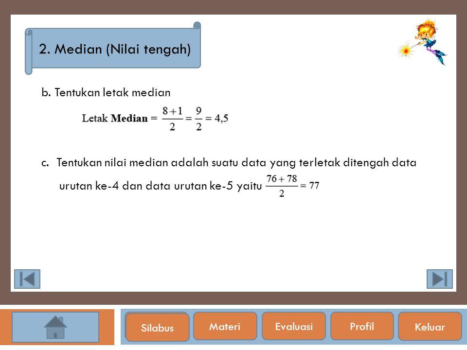 2. Median (Nilai tengah) b. Tentukan letak median