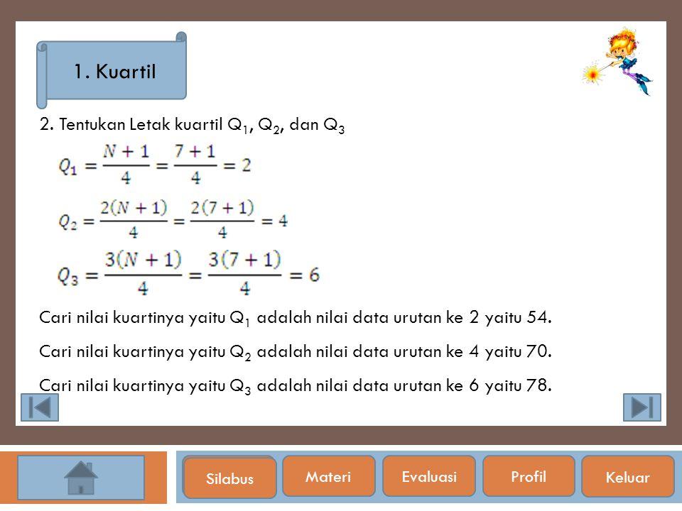 1. Kuartil 2. Tentukan Letak kuartil Q1, Q2, dan Q3