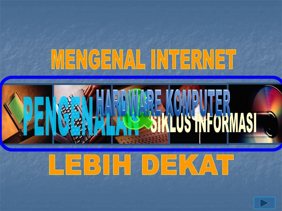 MENGENAL INTERNET HARDWARE KOMPUTER & PENGENALAN SIKLUS INFORMASI LEBIH DEKAT