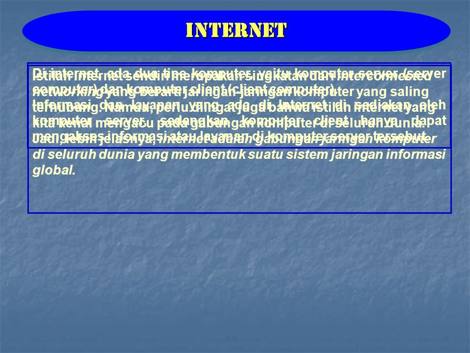 Internet Di internet, ada dua tipe komputer, yaitu komputer server (server computer) dan komputer client (client computer).