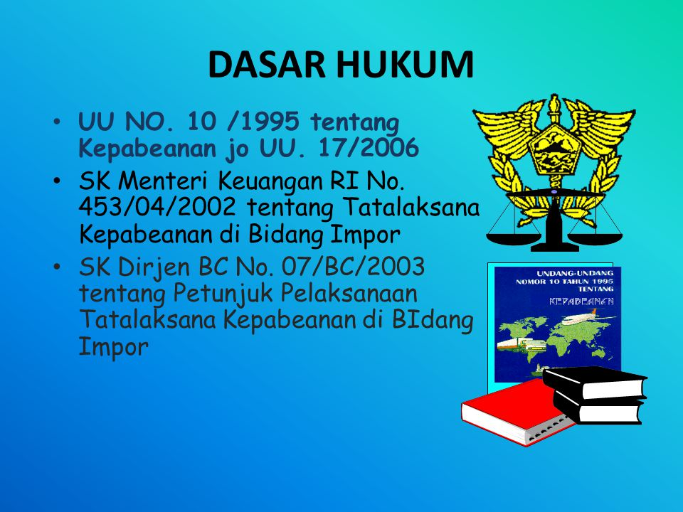 DASAR HUKUM UU NO. 10 /1995 tentang Kepabeanan jo UU. 17/2006