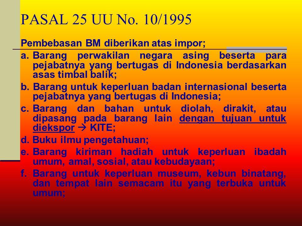 PASAL 25 UU No. 10/1995 Pembebasan BM diberikan atas impor;