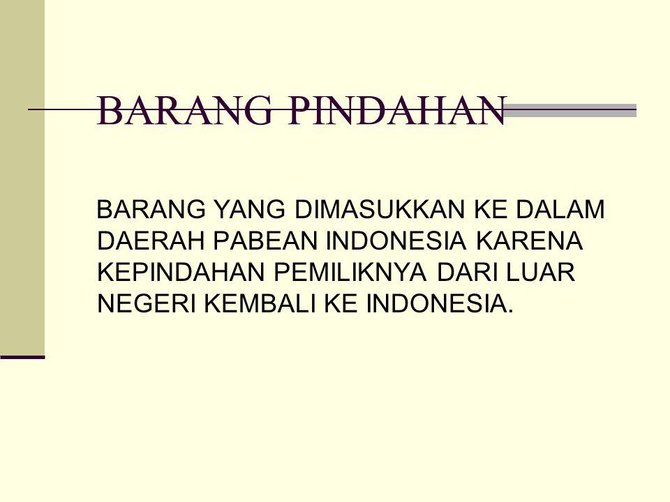 BARANG PINDAHAN BARANG YANG DIMASUKKAN KE DALAM DAERAH PABEAN INDONESIA KARENA KEPINDAHAN PEMILIKNYA DARI LUAR NEGERI KEMBALI KE INDONESIA.