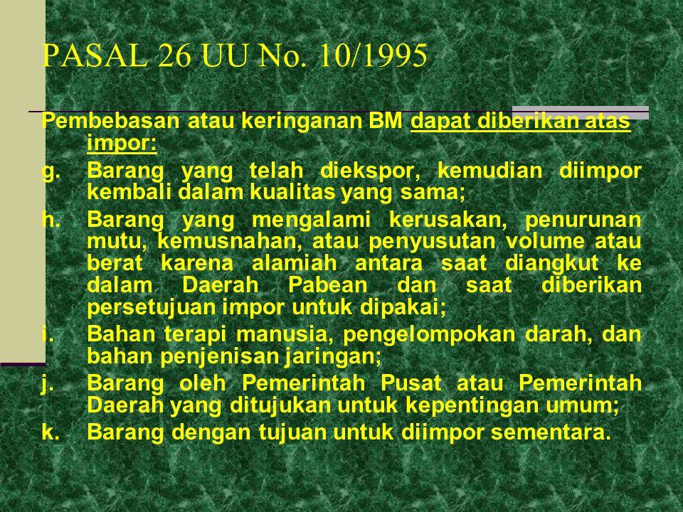 PASAL 26 UU No. 10/1995 Pembebasan atau keringanan BM dapat diberikan atas impor:
