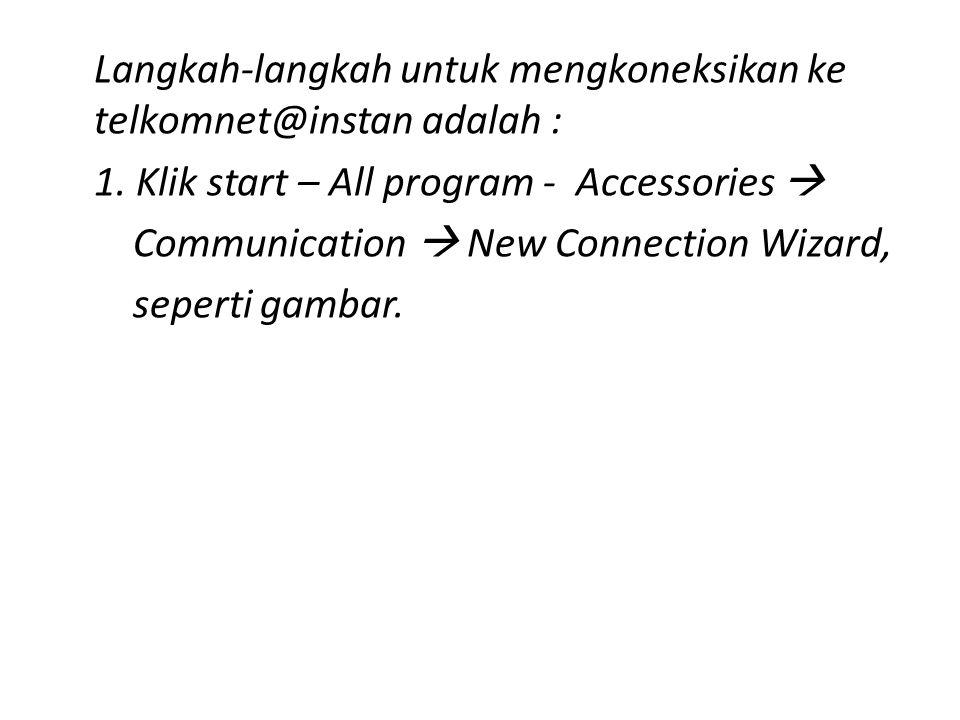 Langkah-langkah untuk mengkoneksikan ke telkomnet@instan adalah : 1