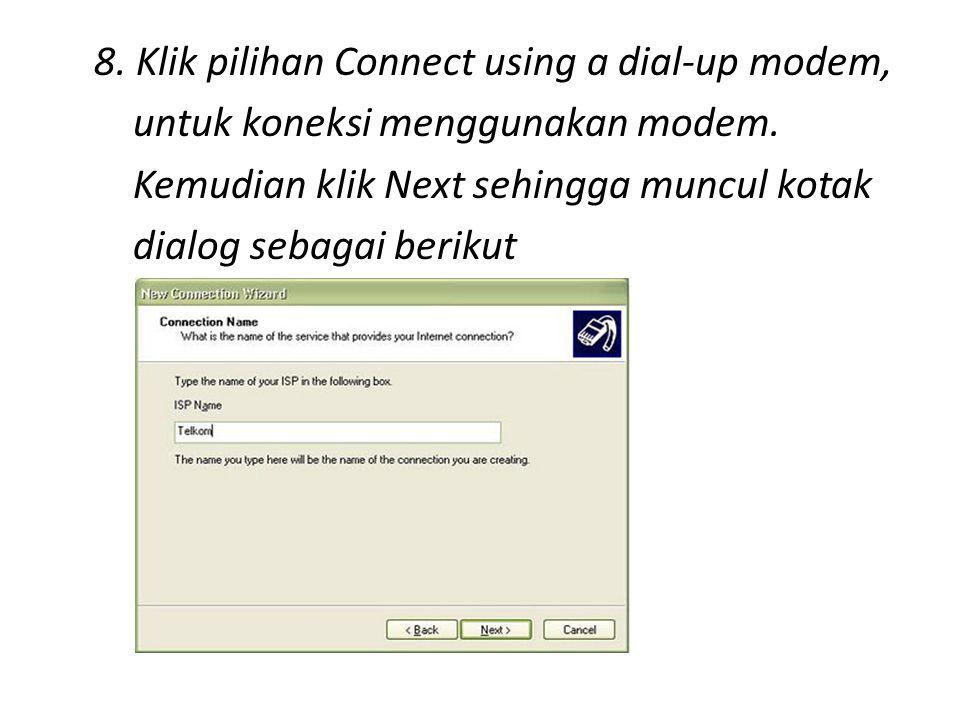 8. Klik pilihan Connect using a dial-up modem, untuk koneksi menggunakan modem.