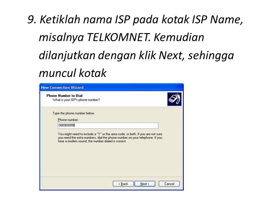 9. Ketiklah nama ISP pada kotak ISP Name, misalnya TELKOMNET