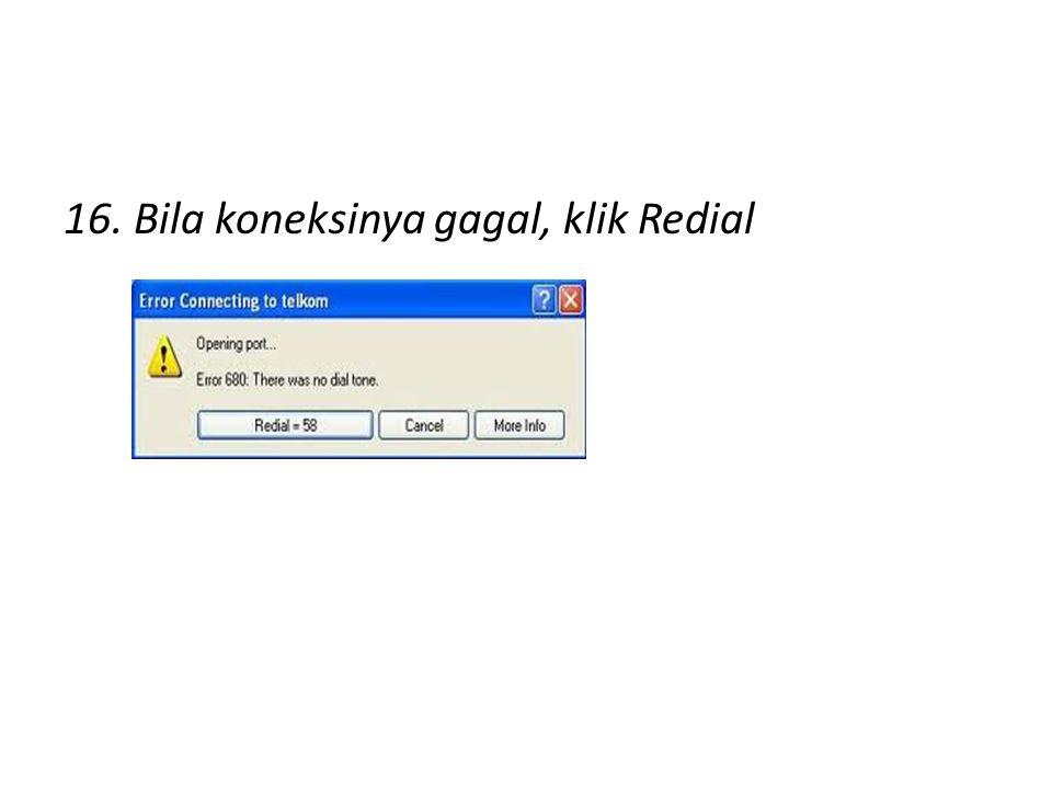 16. Bila koneksinya gagal, klik Redial
