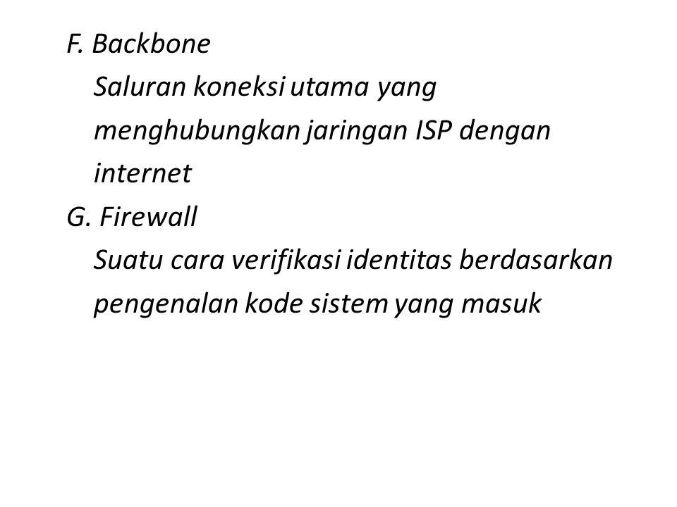 F. Backbone Saluran koneksi utama yang menghubungkan jaringan ISP dengan internet G.