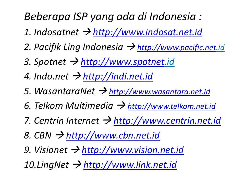 Beberapa ISP yang ada di Indonesia : 1. Indosatnet  http://www
