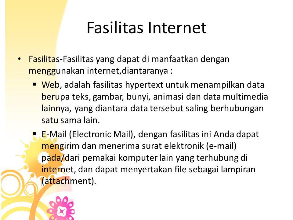 Fasilitas Internet Fasilitas-Fasilitas yang dapat di manfaatkan dengan menggunakan internet,diantaranya :
