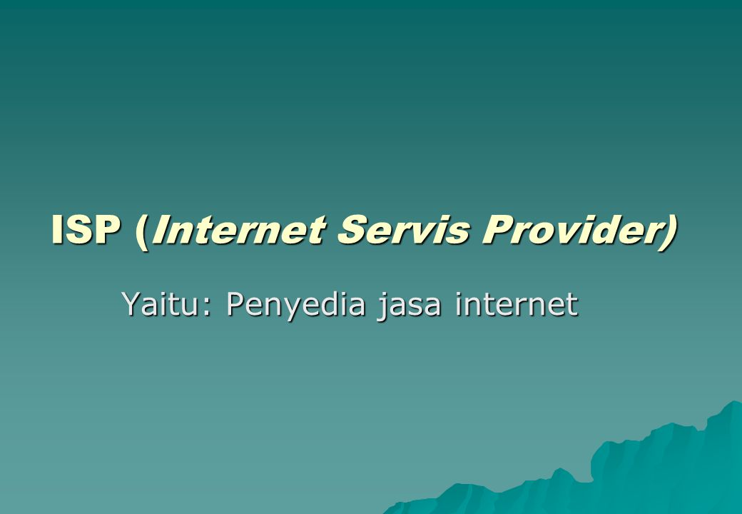 ISP (Internet Servis Provider)
