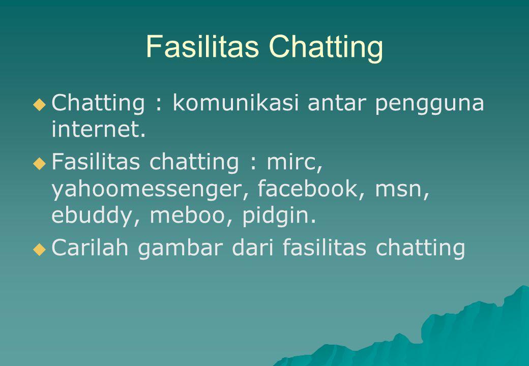 Fasilitas Chatting Chatting : komunikasi antar pengguna internet.