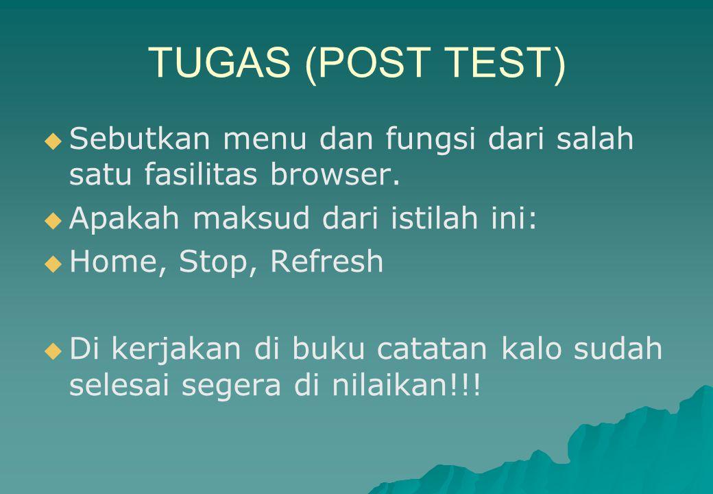 TUGAS (POST TEST) Sebutkan menu dan fungsi dari salah satu fasilitas browser. Apakah maksud dari istilah ini: