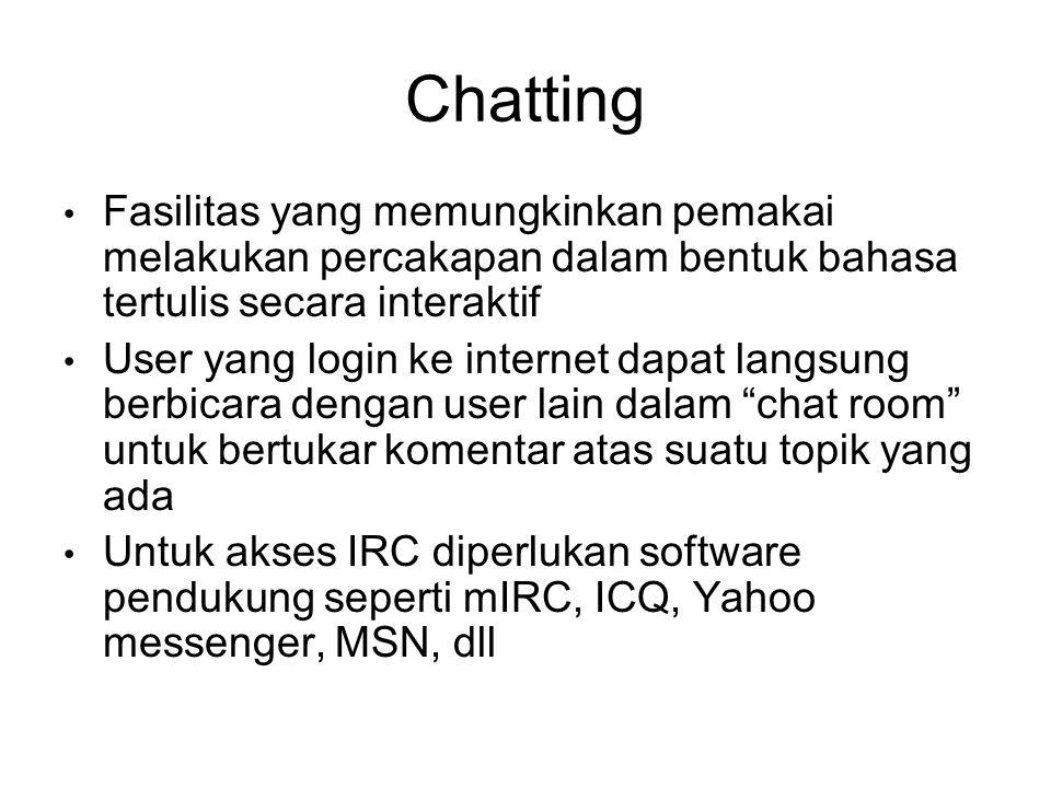 Chatting Fasilitas yang memungkinkan pemakai melakukan percakapan dalam bentuk bahasa tertulis secara interaktif.