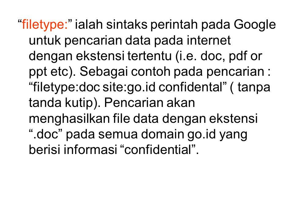 filetype: ialah sintaks perintah pada Google untuk pencarian data pada internet dengan ekstensi tertentu (i.e.