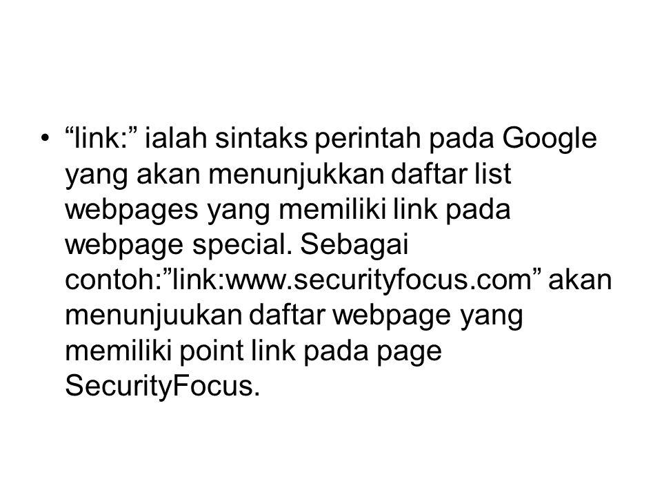 link: ialah sintaks perintah pada Google yang akan menunjukkan daftar list webpages yang memiliki link pada webpage special.