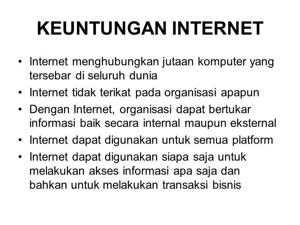 KEUNTUNGAN INTERNET Internet menghubungkan jutaan komputer yang tersebar di seluruh dunia. Internet tidak terikat pada organisasi apapun.