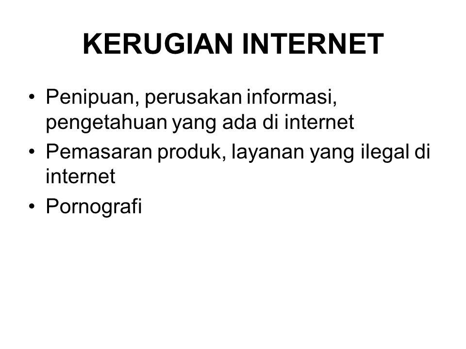 KERUGIAN INTERNET Penipuan, perusakan informasi, pengetahuan yang ada di internet. Pemasaran produk, layanan yang ilegal di internet.