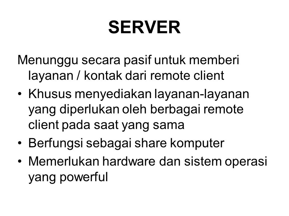 SERVER Menunggu secara pasif untuk memberi layanan / kontak dari remote client.