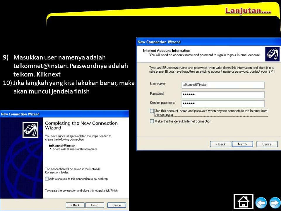 Lanjutan…. Masukkan user namenya adalah telkomnet@instan. Passwordnya adalah telkom. Klik next.