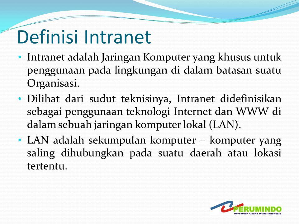 Definisi Intranet Intranet adalah Jaringan Komputer yang khusus untuk penggunaan pada lingkungan di dalam batasan suatu Organisasi.