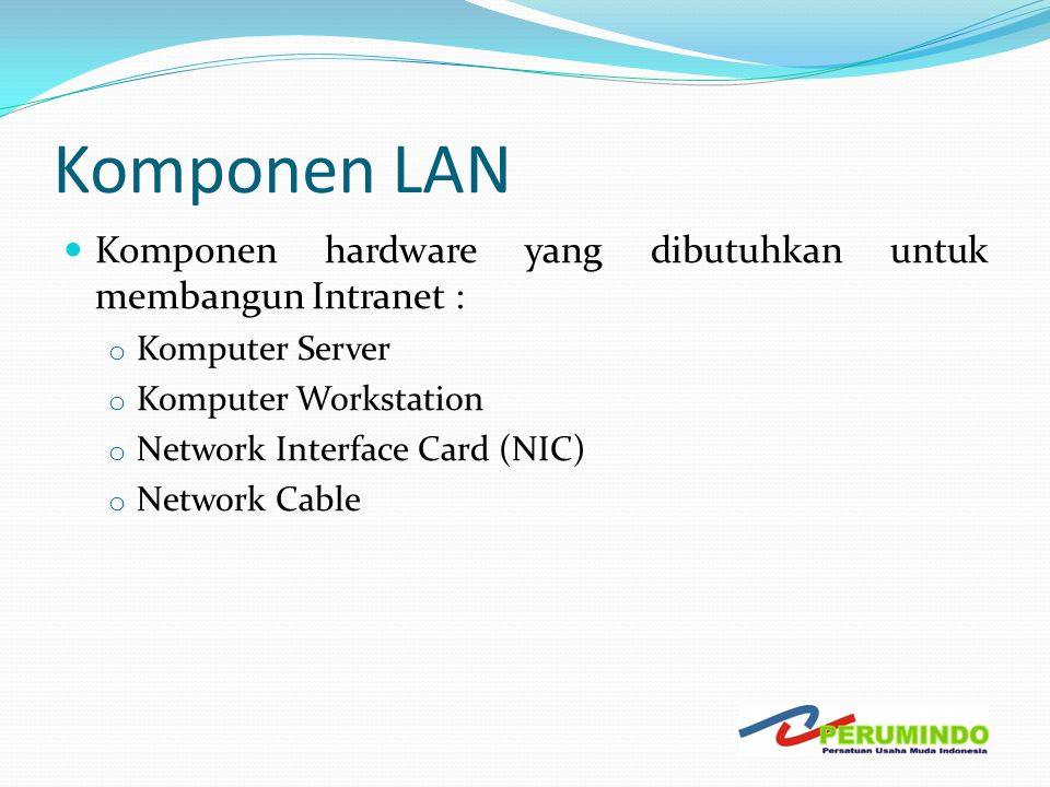 Komponen LAN Komponen hardware yang dibutuhkan untuk membangun Intranet : Komputer Server. Komputer Workstation.