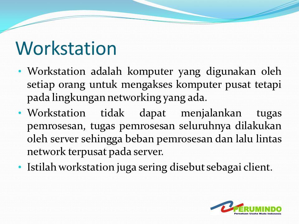 Workstation Workstation adalah komputer yang digunakan oleh setiap orang untuk mengakses komputer pusat tetapi pada lingkungan networking yang ada.