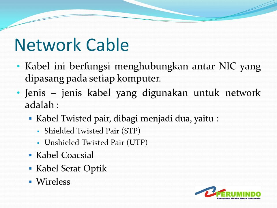 Network Cable Kabel ini berfungsi menghubungkan antar NIC yang dipasang pada setiap komputer.