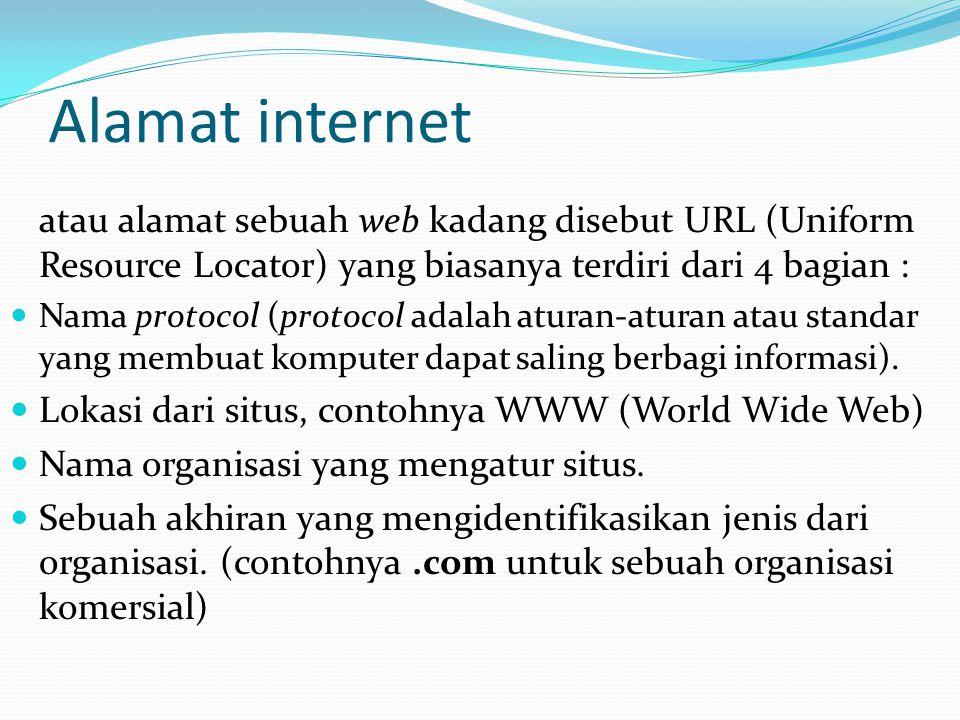 Alamat internet atau alamat sebuah web kadang disebut URL (Uniform Resource Locator) yang biasanya terdiri dari 4 bagian :