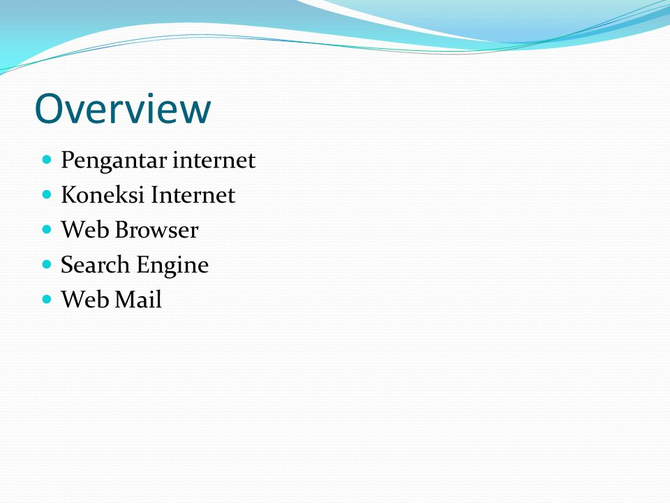 Overview Pengantar internet Koneksi Internet Web Browser Search Engine