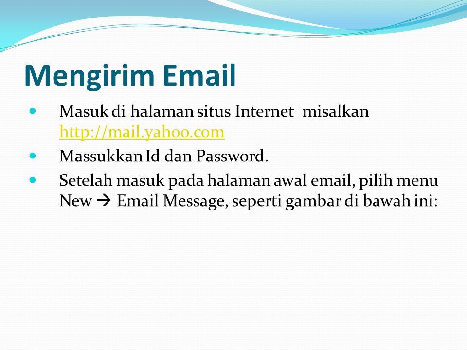 Mengirim Email Masuk di halaman situs Internet misalkan http://mail.yahoo.com. Massukkan Id dan Password.