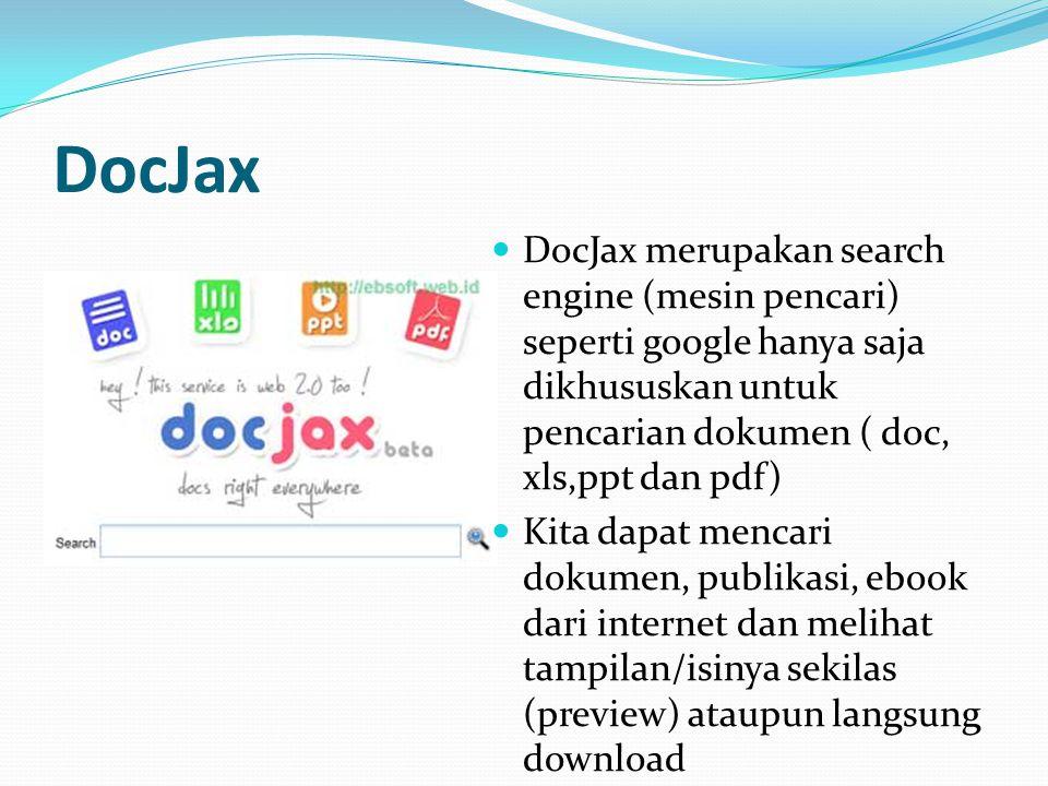 DocJax DocJax merupakan search engine (mesin pencari) seperti google hanya saja dikhususkan untuk pencarian dokumen ( doc, xls,ppt dan pdf)