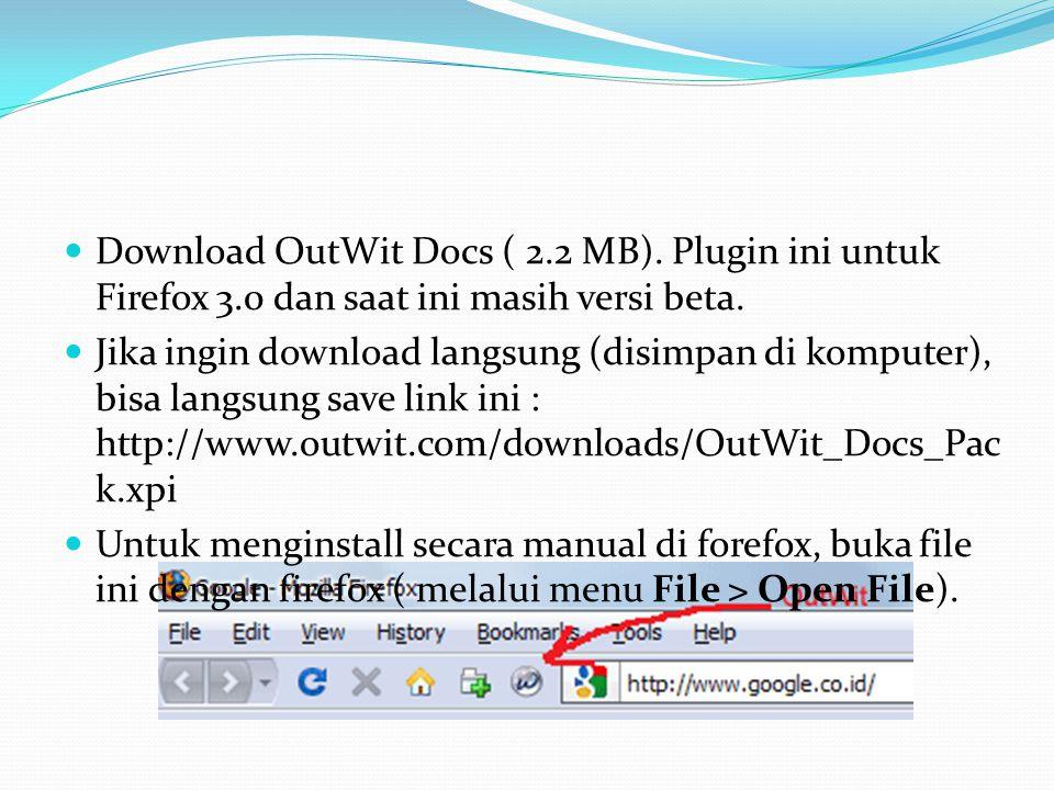 Download OutWit Docs ( 2. 2 MB). Plugin ini untuk Firefox 3