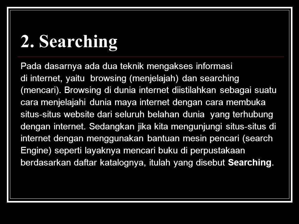 2. Searching Pada dasarnya ada dua teknik mengakses informasi