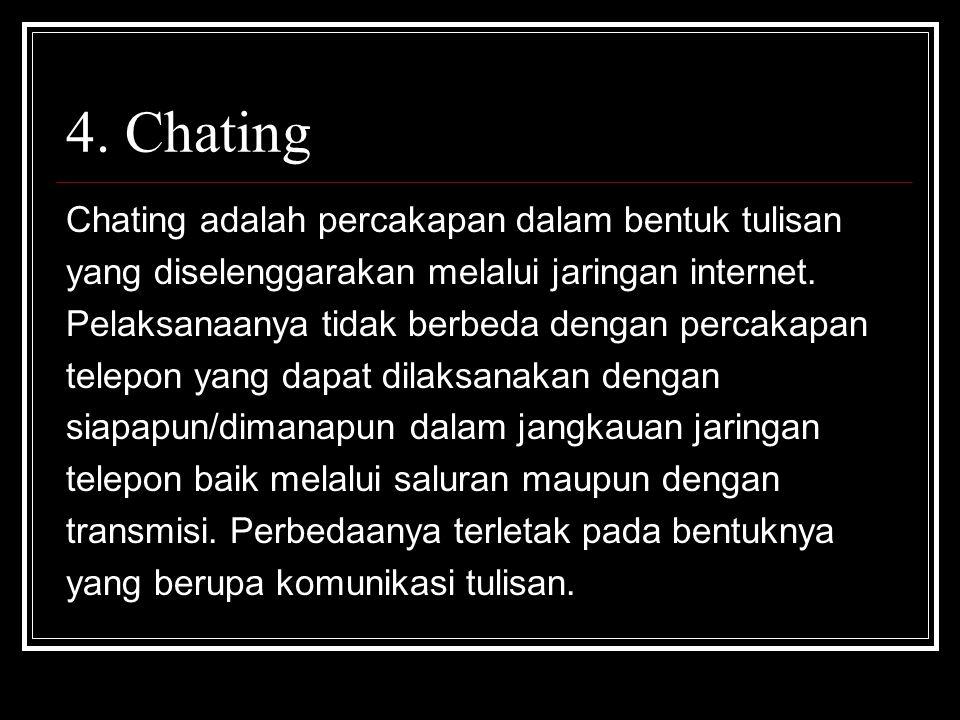 4. Chating Chating adalah percakapan dalam bentuk tulisan