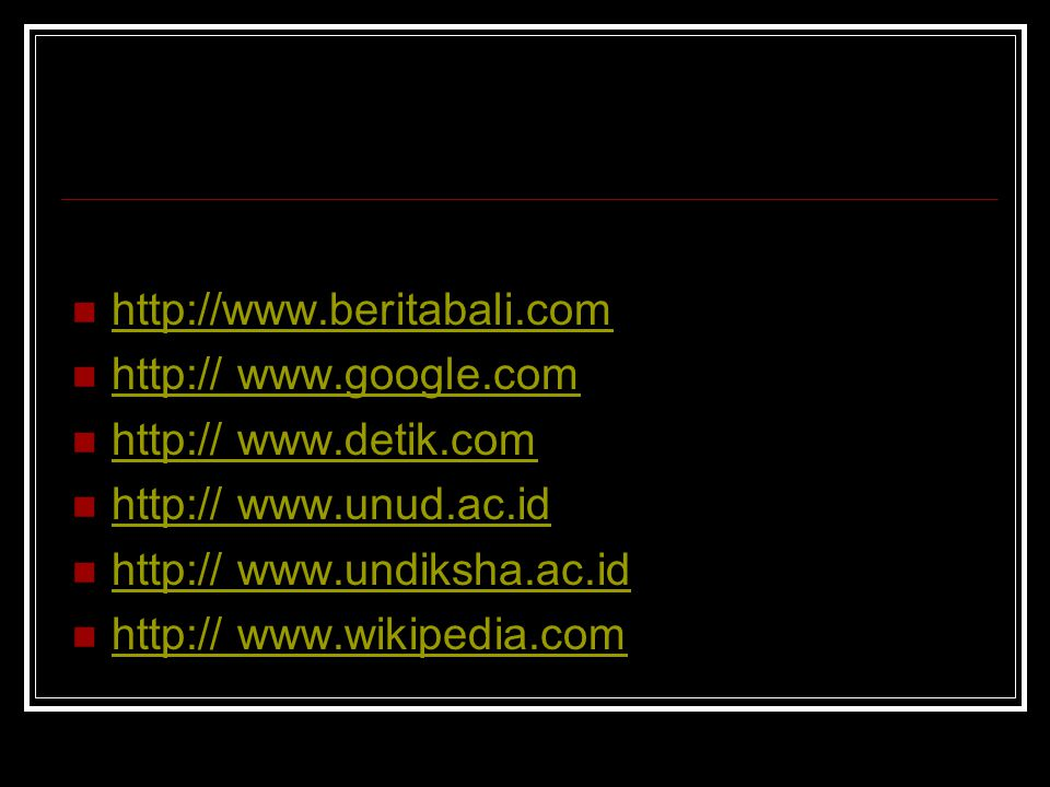 http://www.beritabali.com http:// www.google.com. http:// www.detik.com. http:// www.unud.ac.id. http:// www.undiksha.ac.id.