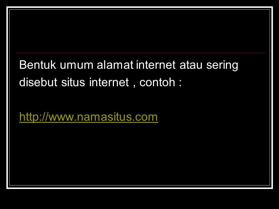 Bentuk umum alamat internet atau sering