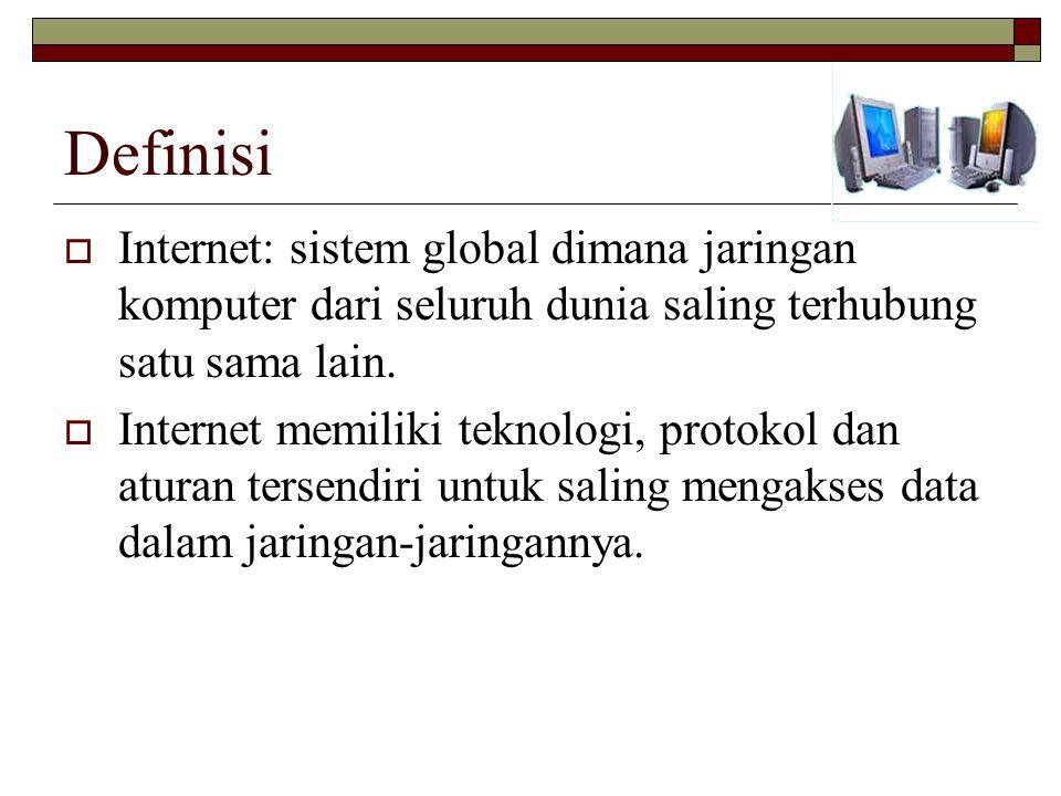 Definisi Internet: sistem global dimana jaringan komputer dari seluruh dunia saling terhubung satu sama lain.