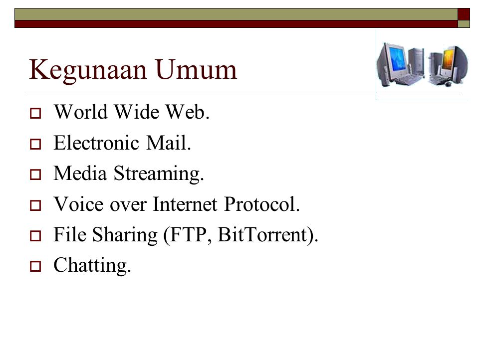 Kegunaan Umum World Wide Web. Electronic Mail. Media Streaming.