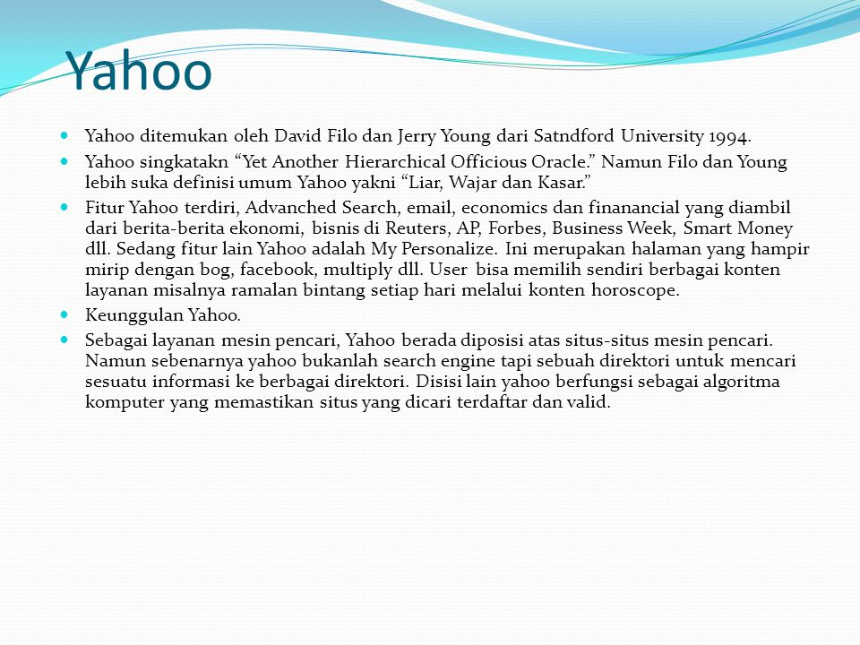 Yahoo Yahoo ditemukan oleh David Filo dan Jerry Young dari Satndford University 1994.