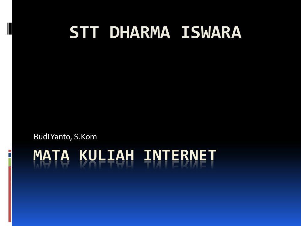 STT DHARMA ISWARA Budi Yanto, S.Kom MATA KULIAH INTERNET