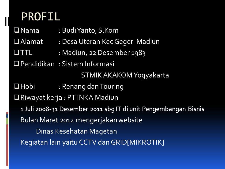 PROFIL Nama : Budi Yanto, S.Kom Alamat : Desa Uteran Kec Geger Madiun